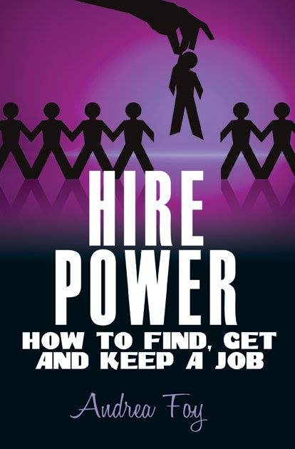 Hire Power: How to Find, Get ,and Keep a Job.